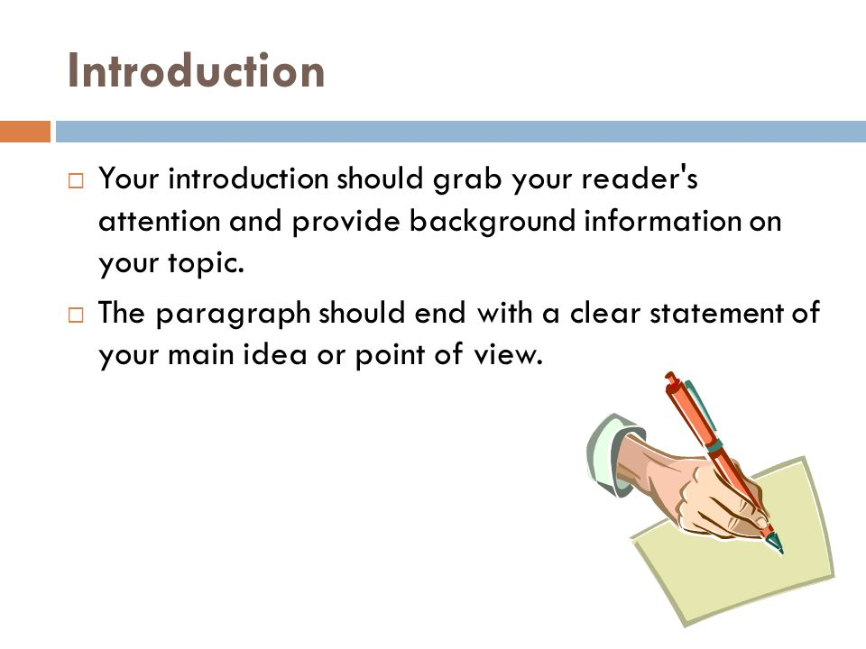 Introduction Your introduction should grab your reader s attention and provide background information on your topic.
