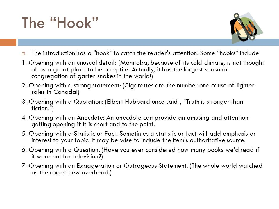 The Hook The introduction has a hook to catch the reader s attention. Some hooks include: