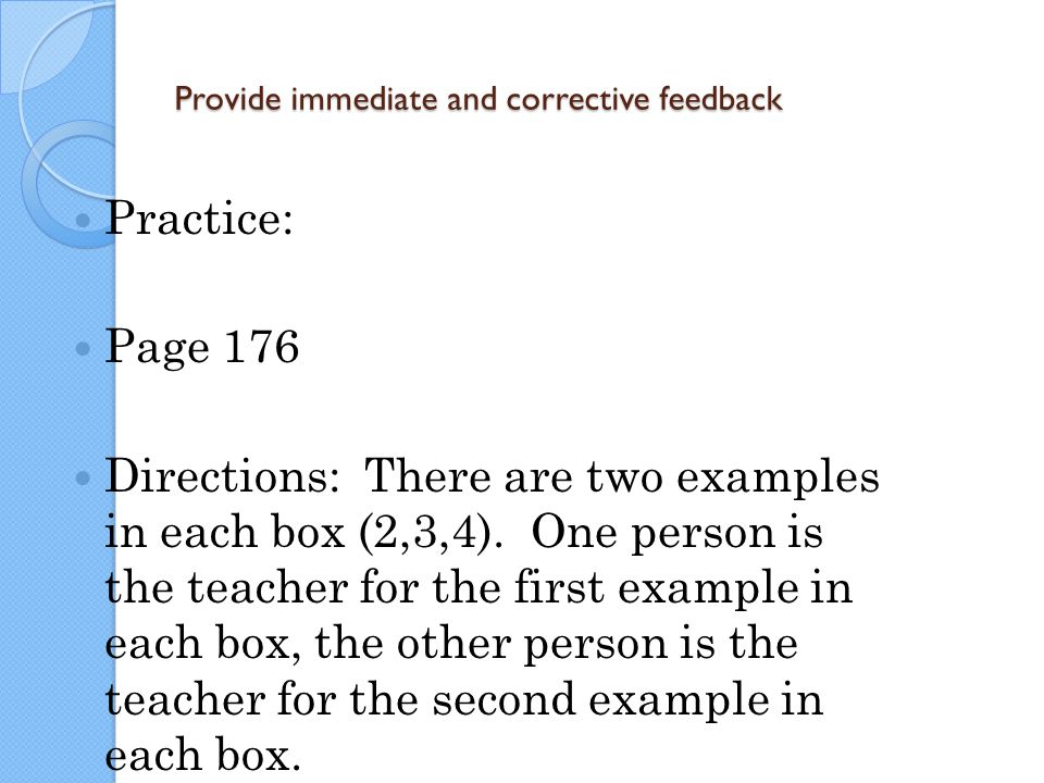 Provide immediate and corrective feedback