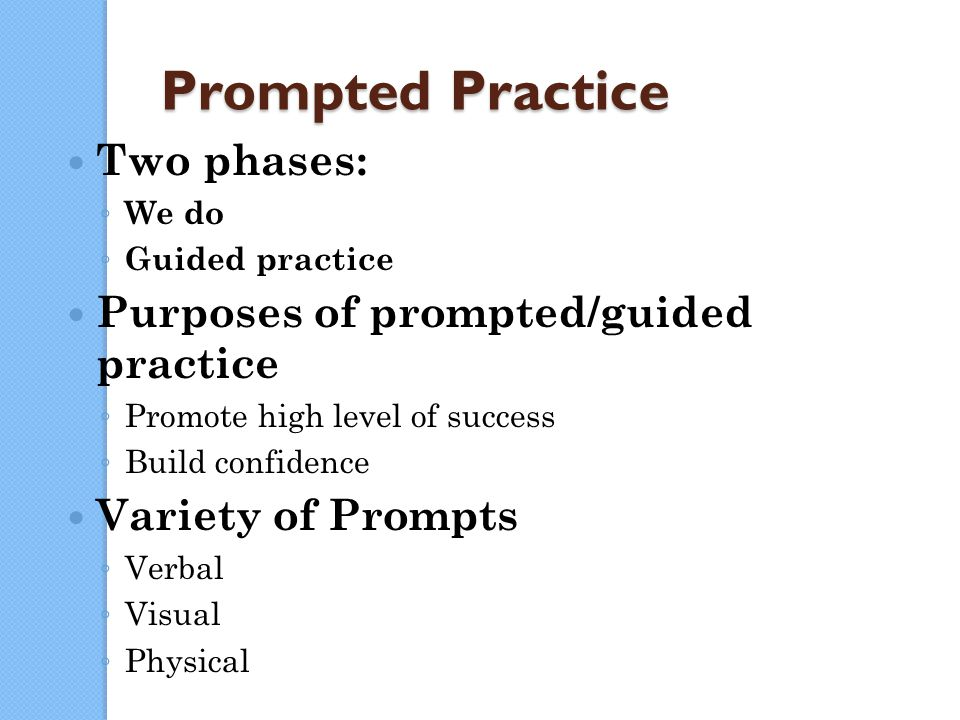 Prompted Practice Two phases: Purposes of prompted/guided practice