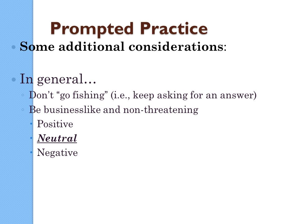 Prompted Practice In general… Some additional considerations: