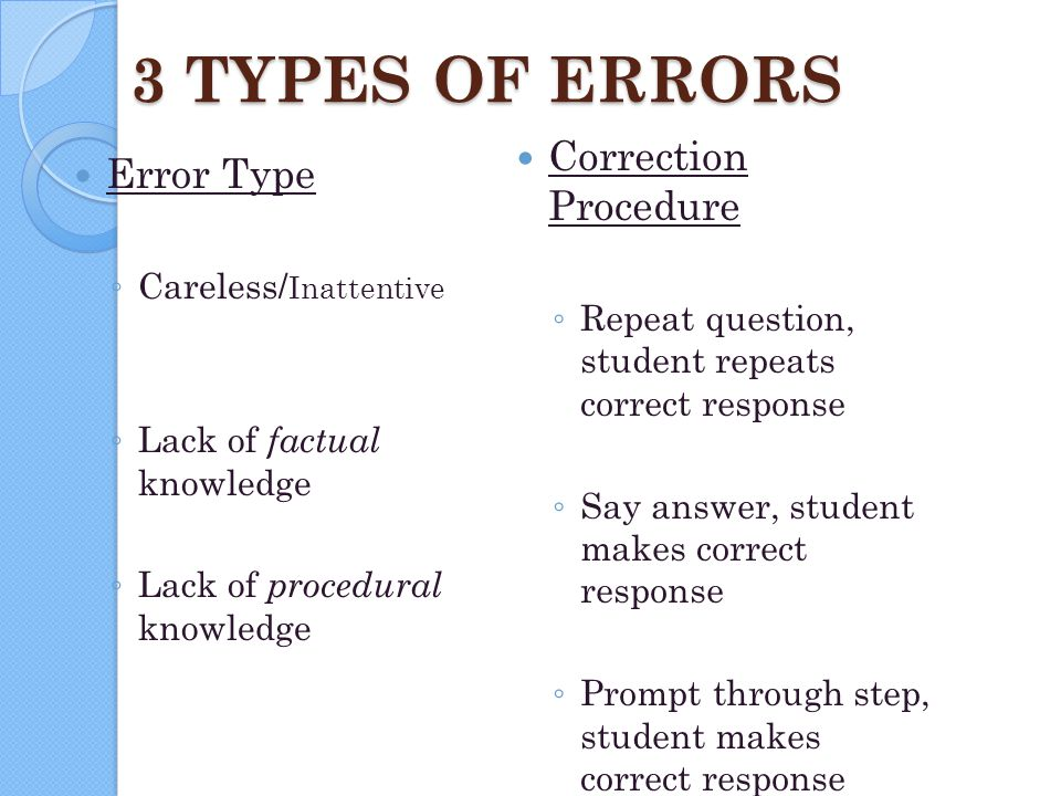 3 TYPES OF ERRORS Correction Procedure Error Type Careless/Inattentive