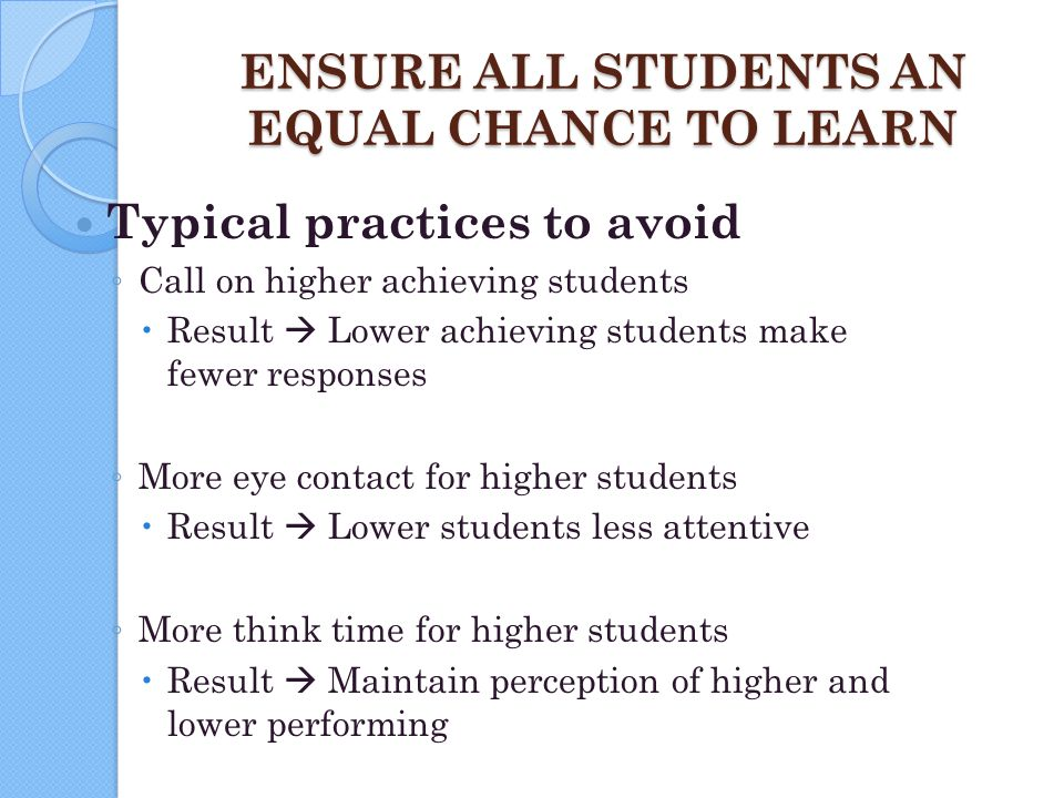 ENSURE ALL STUDENTS AN EQUAL CHANCE TO LEARN