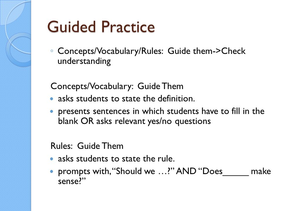 Guided Practice Concepts/Vocabulary/Rules: Guide them->Check understanding. Concepts/Vocabulary: Guide Them.