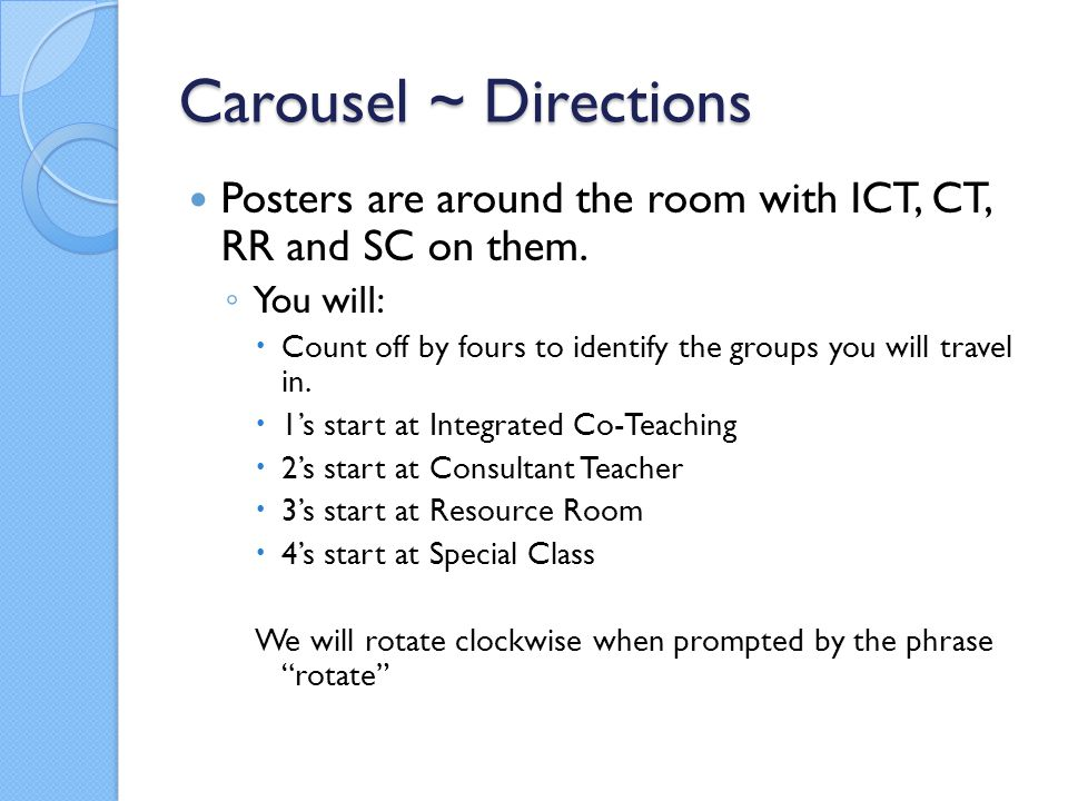 Carousel ~ Directions Posters are around the room with ICT, CT, RR and SC on them. You will: