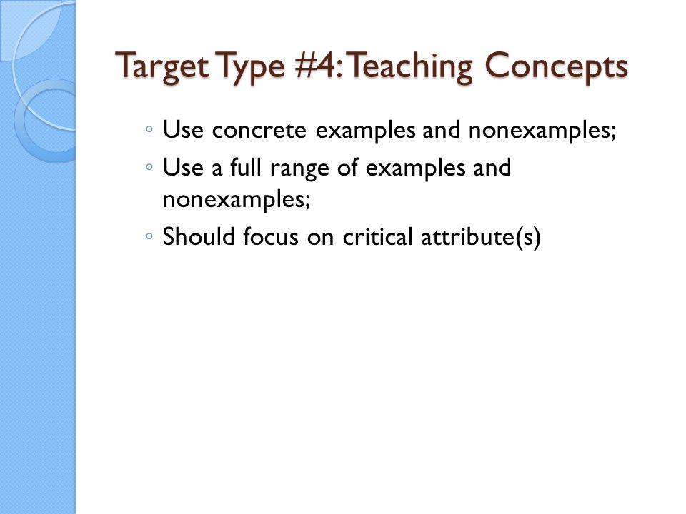 Target Type #4: Teaching Concepts