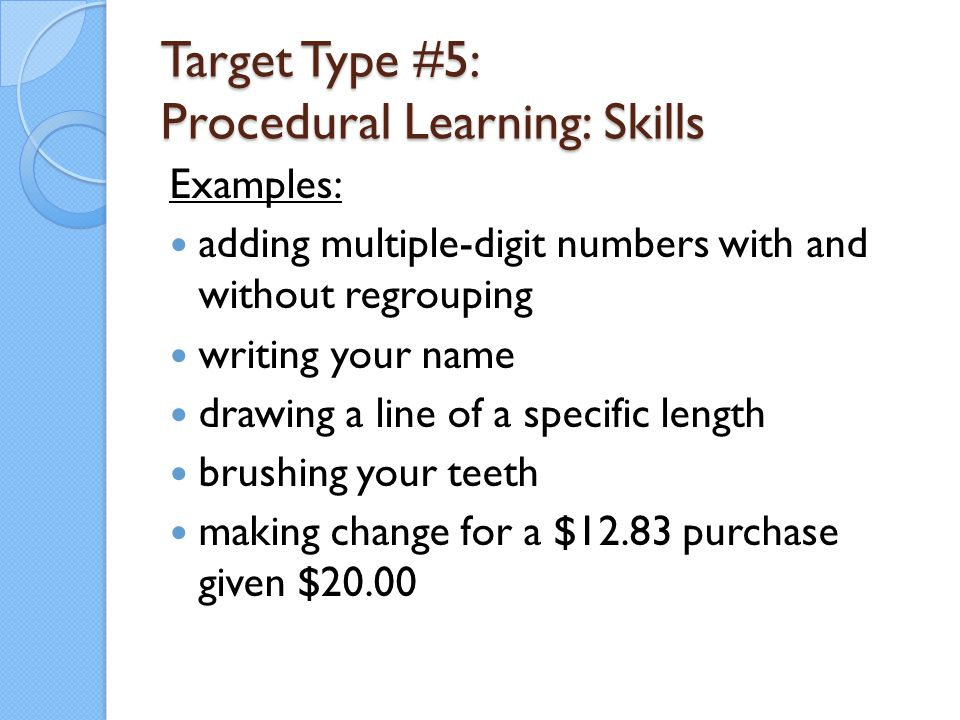 Target Type #5: Procedural Learning: Skills