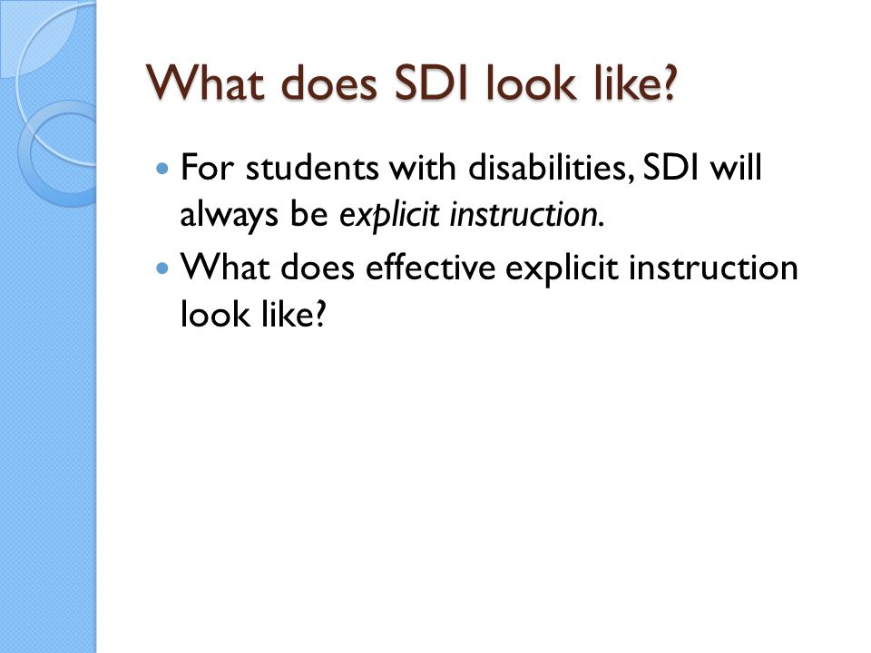 What does SDI look like For students with disabilities, SDI will always be explicit instruction.
