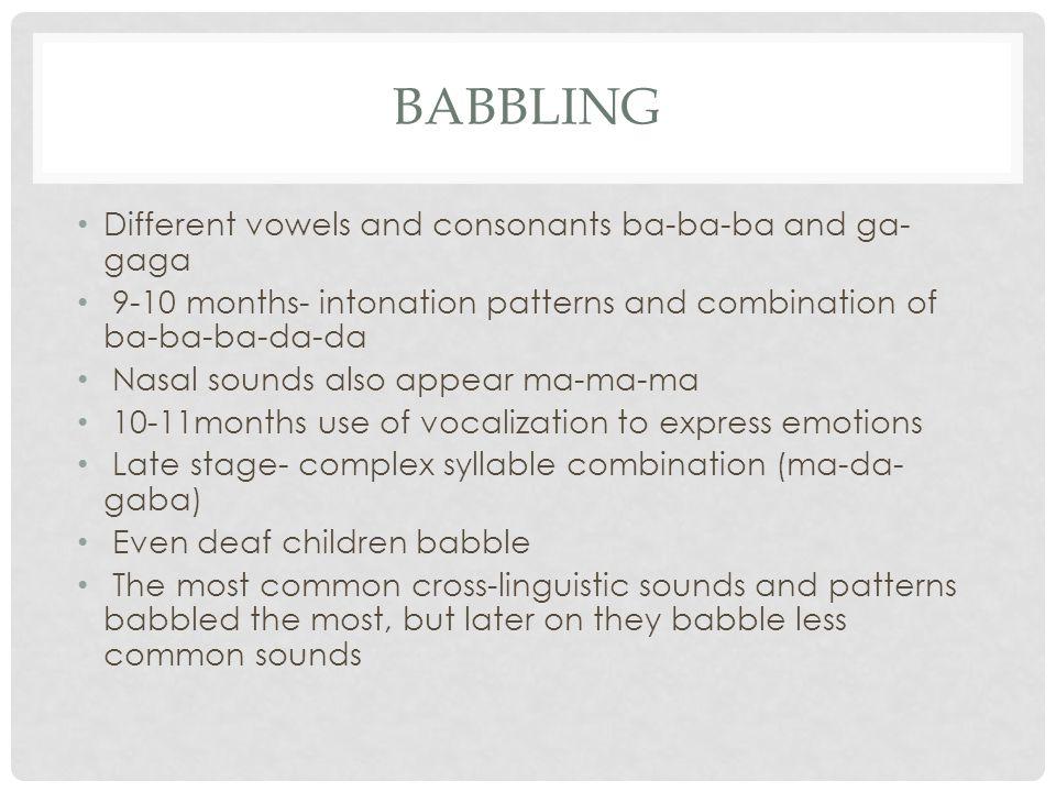 Babbling Different vowels and consonants ba-ba-ba and ga-gaga