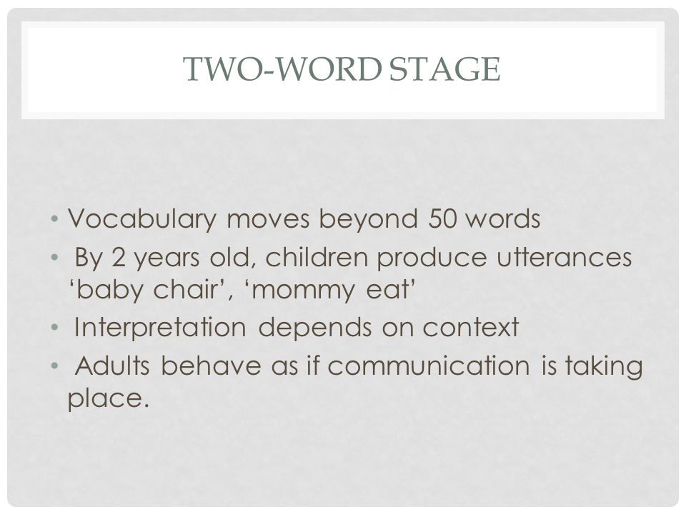 Two-word stage Vocabulary moves beyond 50 words