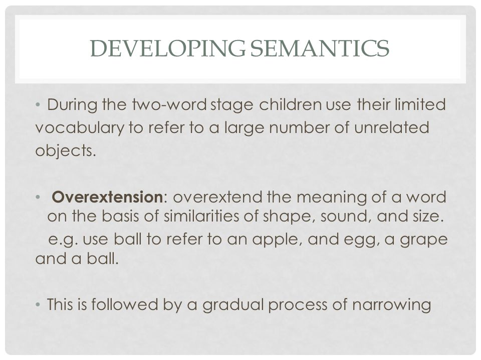 Developing Semantics During the two-word stage children use their limited. vocabulary to refer to a large number of unrelated.