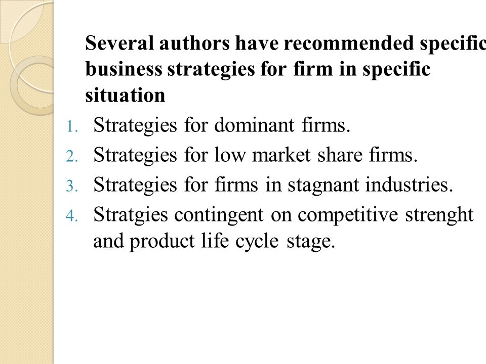 Several authors have recommended specific business strategies for firm in specific situation