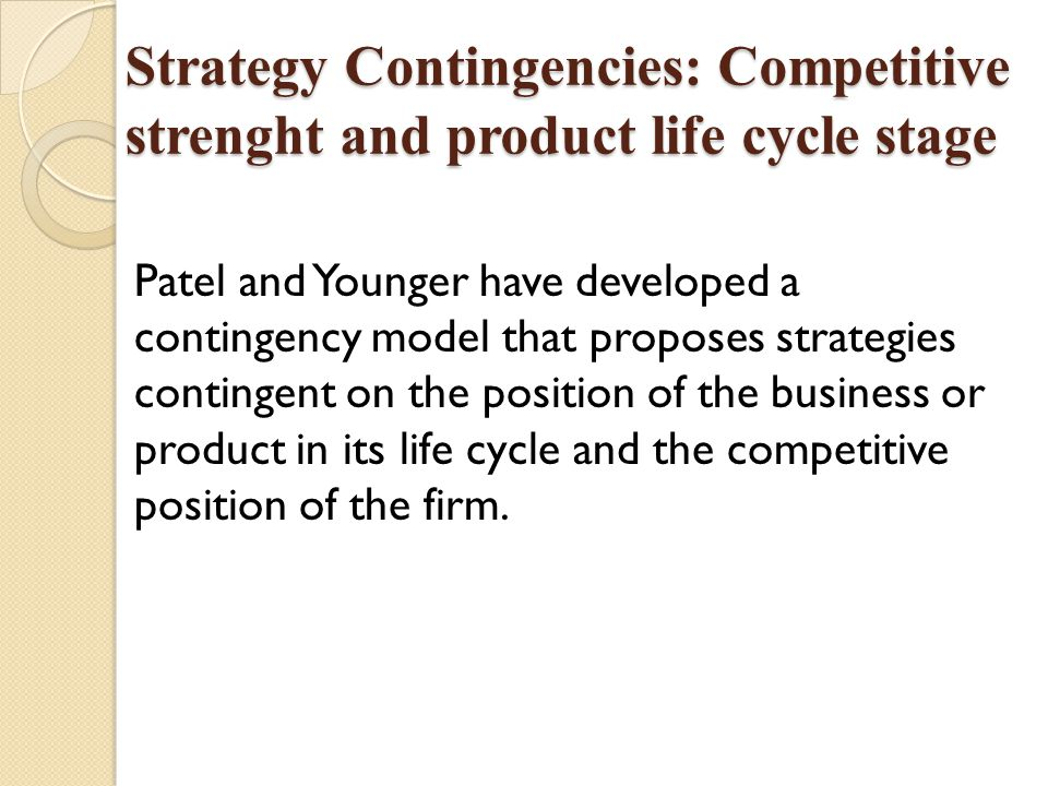 Strategy Contingencies: Competitive strenght and product life cycle stage