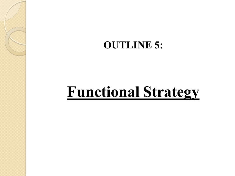 OUTLINE 5: Functional Strategy