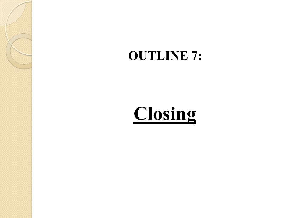 OUTLINE 7: Closing