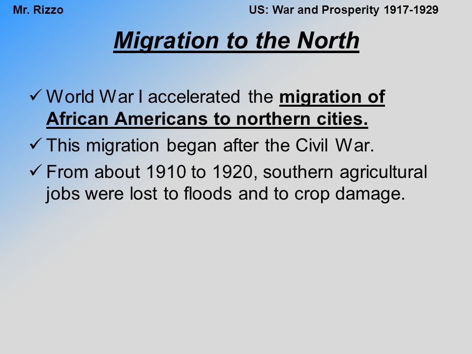 Migration to the North World War I accelerated the migration of African Americans to northern cities.