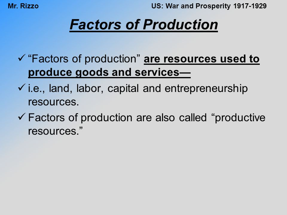 Factors of Production Factors of production are resources used to produce goods and services—
