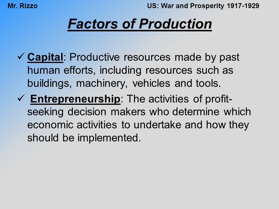 Factors of Production Capital: Productive resources made by past human efforts, including resources such as buildings, machinery, vehicles and tools.