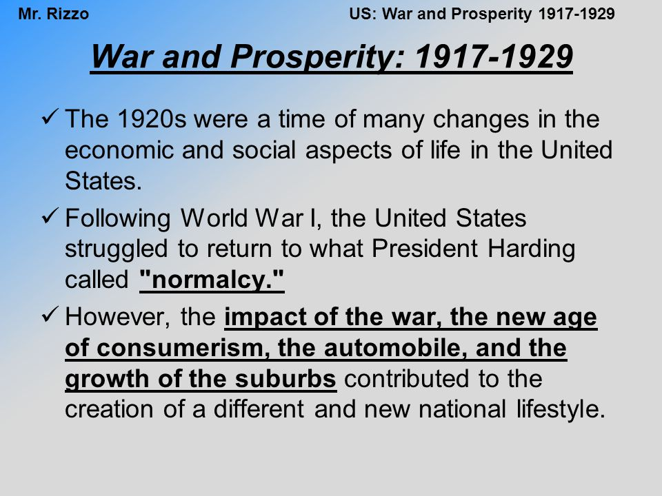 War and Prosperity: 1917-1929 The 1920s were a time of many changes in the economic and social aspects of life in the United States.