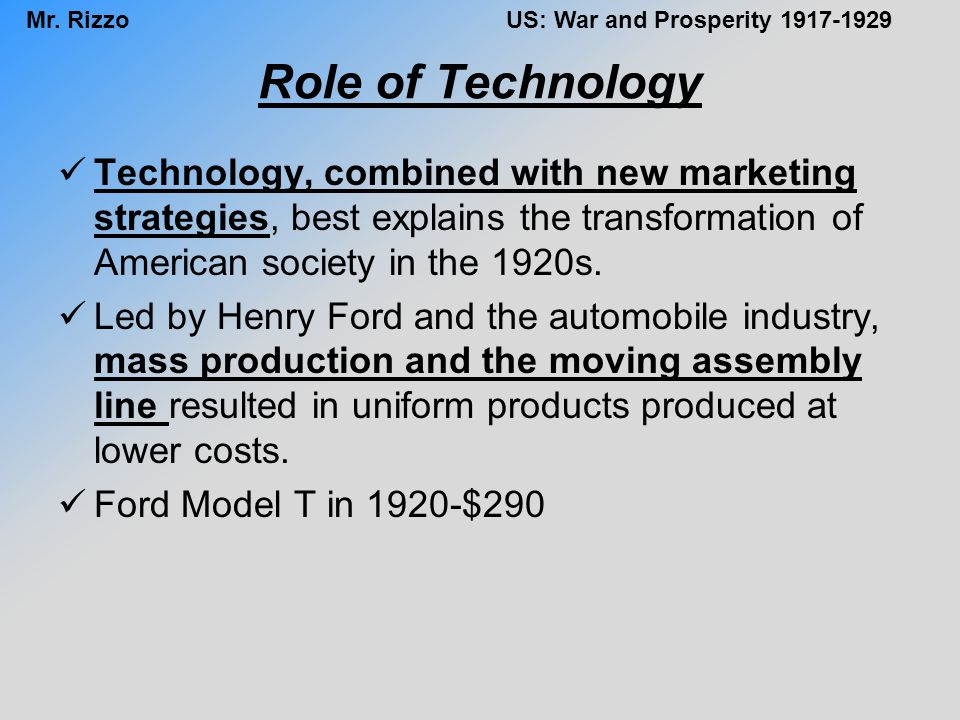 Role of Technology Technology, combined with new marketing strategies, best explains the transformation of American society in the 1920s.