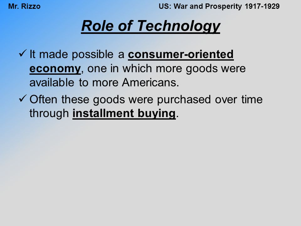 Role of Technology It made possible a consumer-oriented economy, one in which more goods were available to more Americans.
