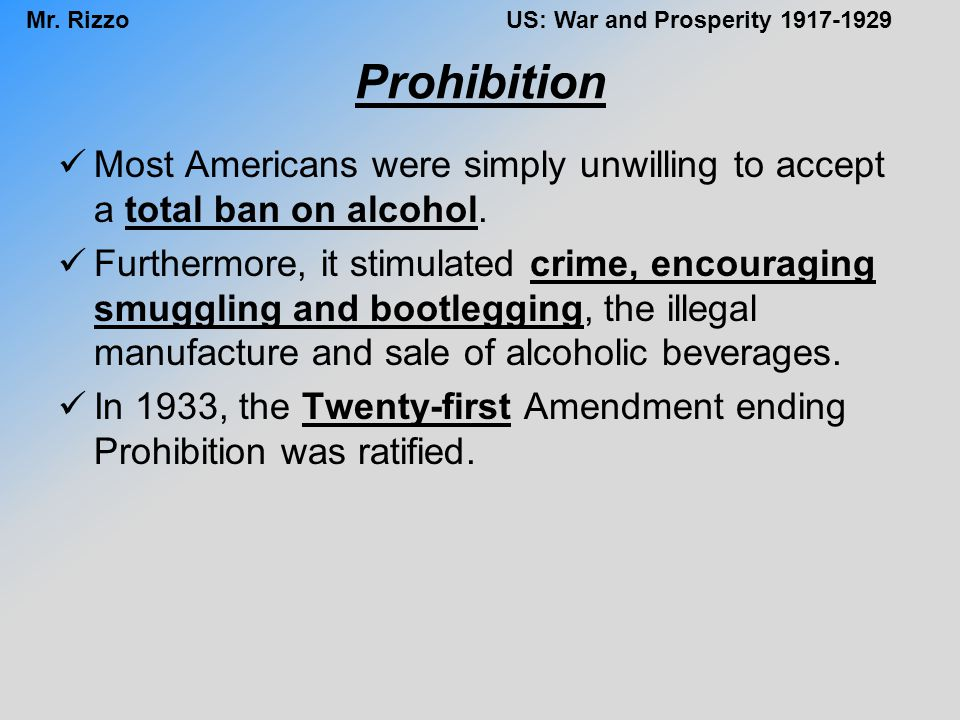 Prohibition Most Americans were simply unwilling to accept a total ban on alcohol.