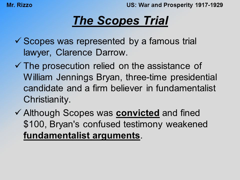 The Scopes Trial Scopes was represented by a famous trial lawyer, Clarence Darrow.