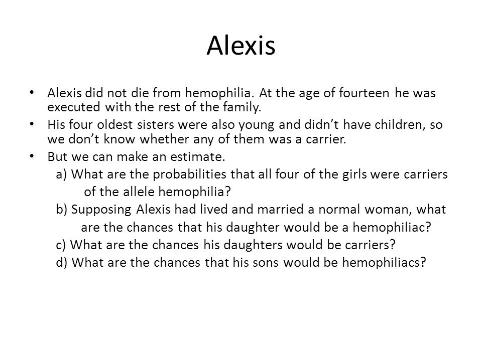 Alexis Alexis did not die from hemophilia. At the age of fourteen he was executed with the rest of the family.