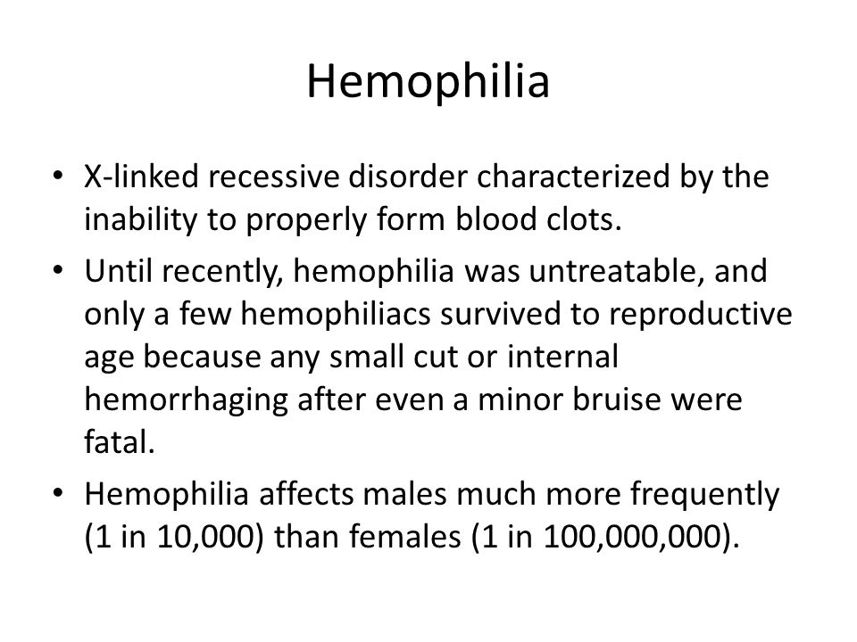 Hemophilia X-linked recessive disorder characterized by the inability to properly form blood clots.