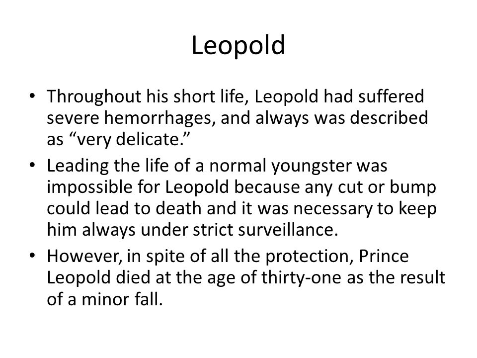 Leopold Throughout his short life, Leopold had suffered severe hemorrhages, and always was described as very delicate.
