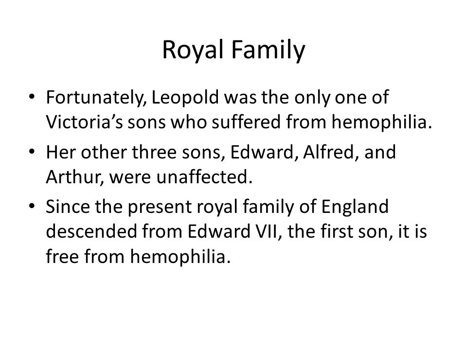 Royal Family Fortunately, Leopold was the only one of Victoria's sons who suffered from hemophilia.