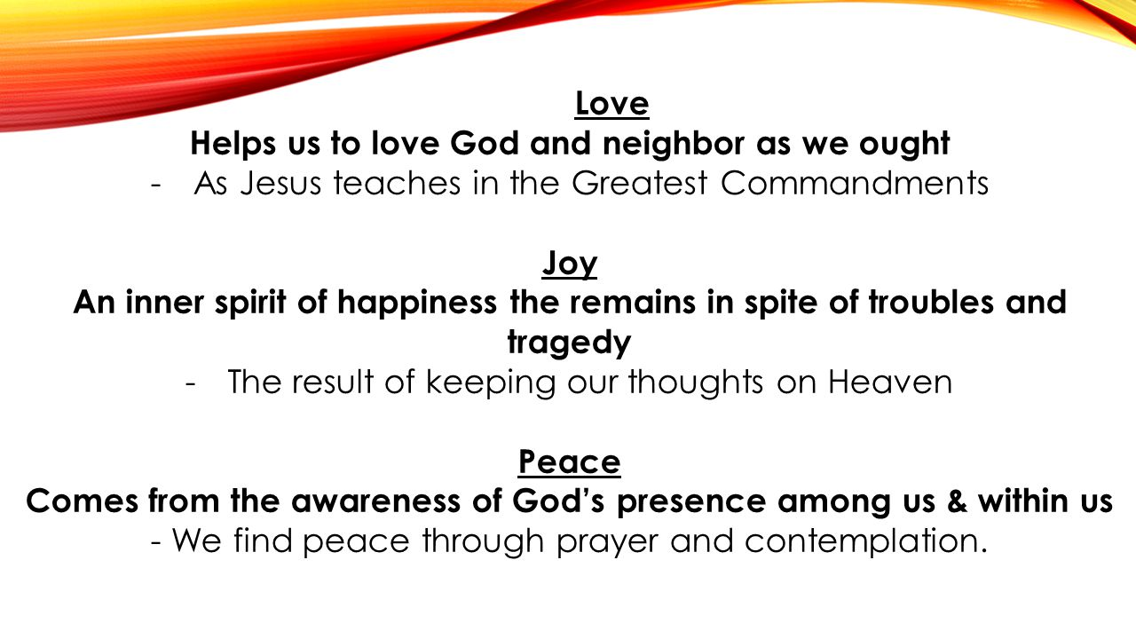 Helps us to love God and neighbor as we ought