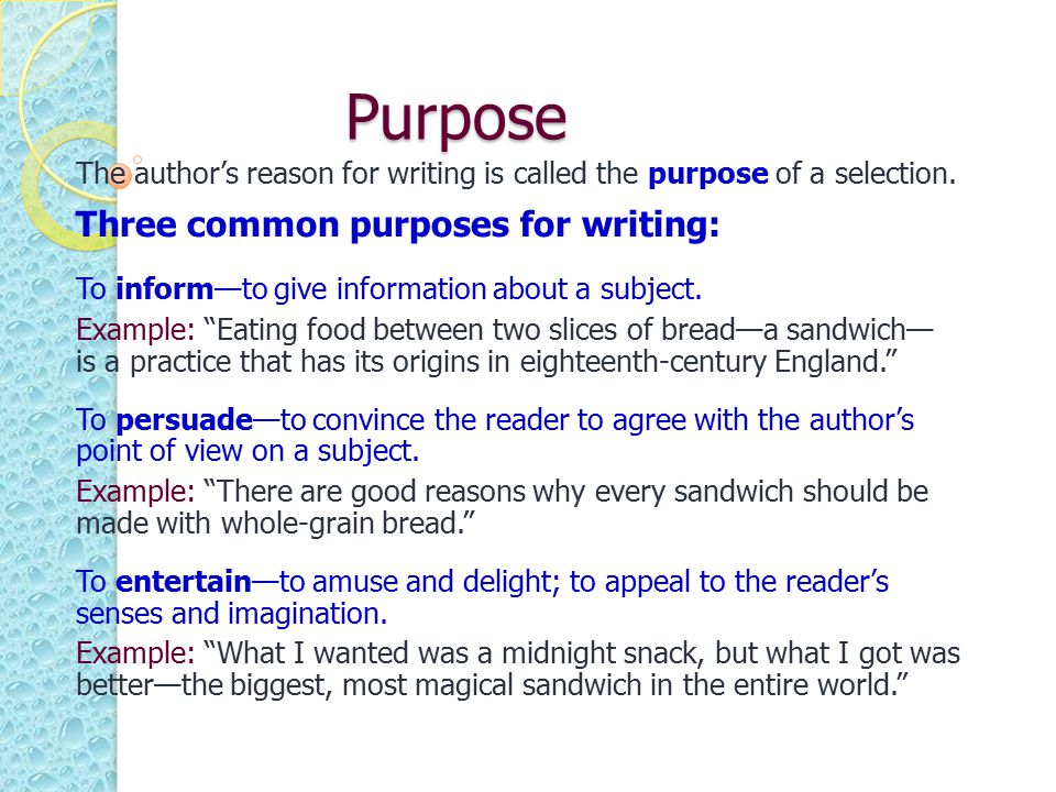 Purpose Three common purposes for writing: See page 320 in textbook.