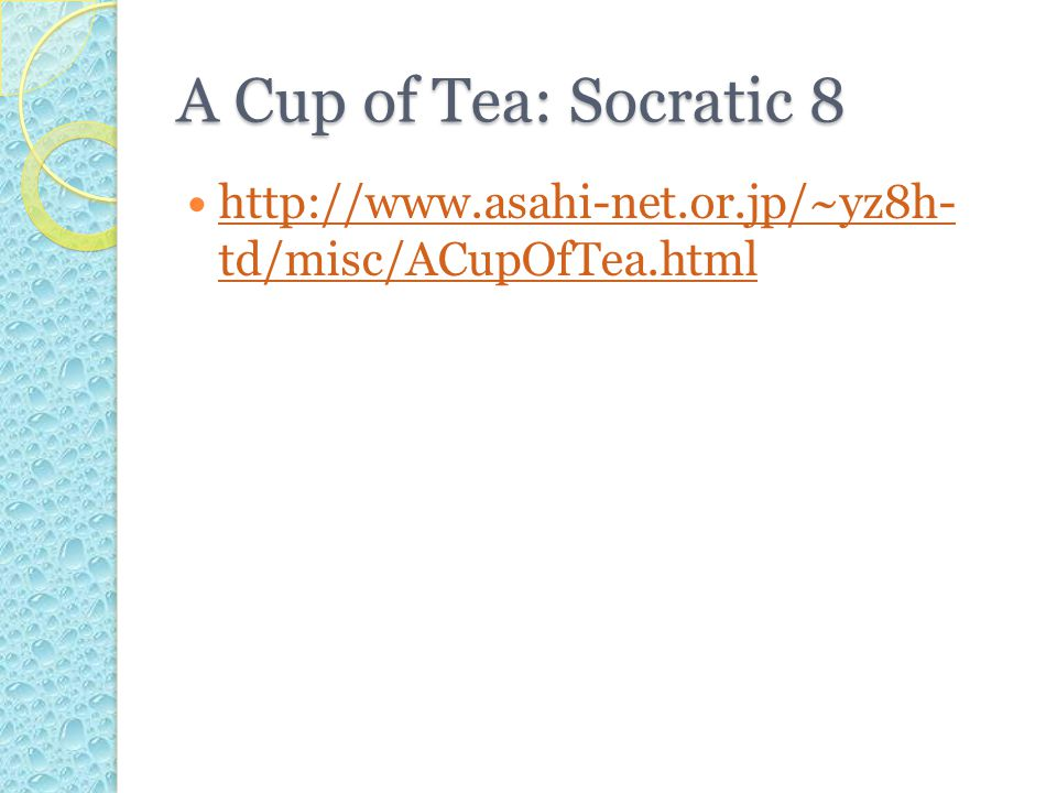 A Cup of Tea: Socratic 8 http://www.asahi-net.or.jp/~yz8h- td/misc/ACupOfTea.html