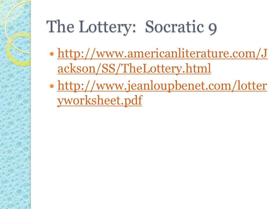 The Lottery: Socratic 9 http://www.americanliterature.com/J ackson/SS/TheLottery.html.