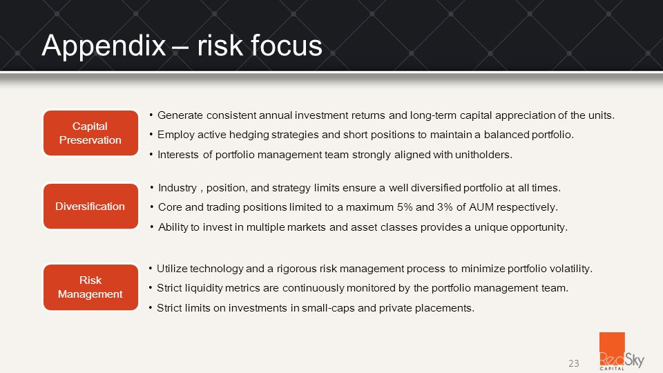 Appendix – risk focus Generate consistent annual investment returns and long-term capital appreciation of the units.