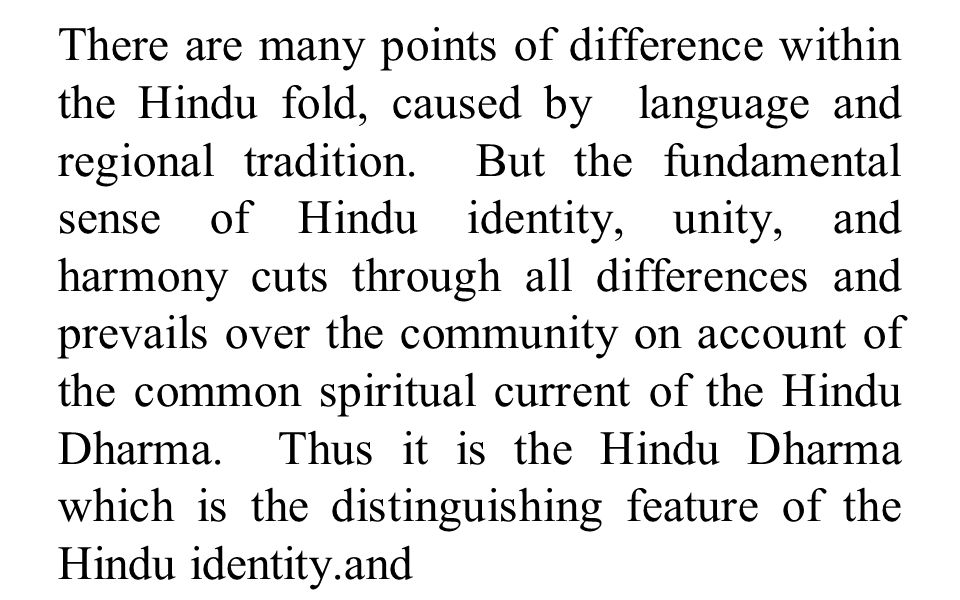 There are many points of difference within the Hindu fold, caused by language and regional tradition.