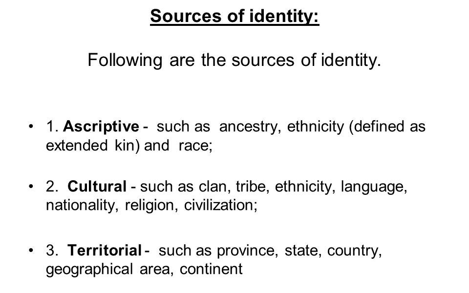 Sources of identity: Following are the sources of identity.