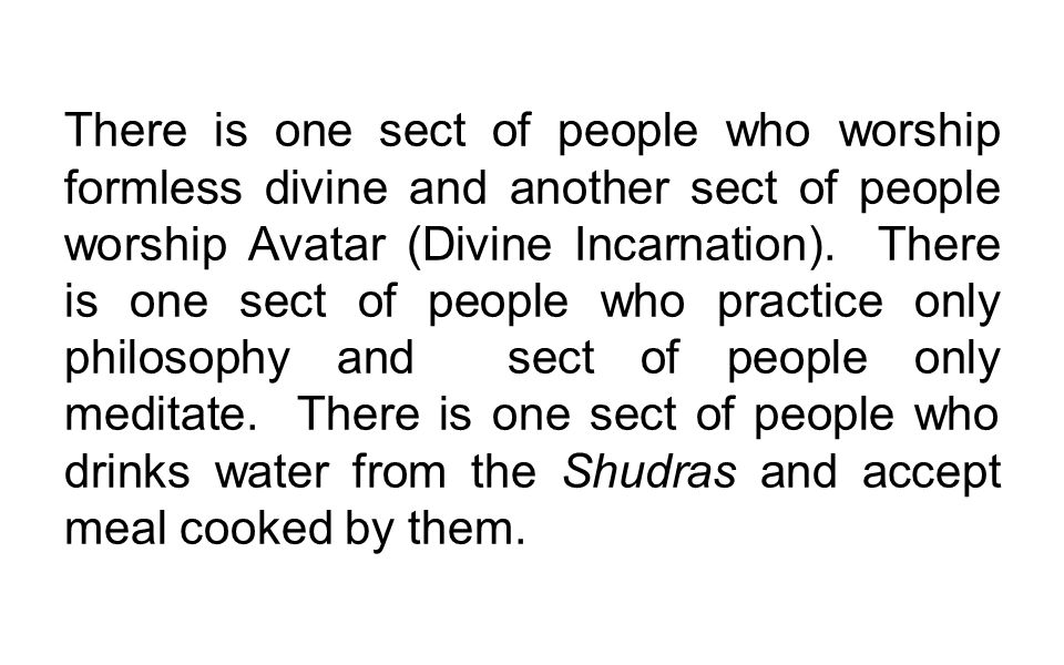 There is one sect of people who worship formless divine and another sect of people worship Avatar (Divine Incarnation).