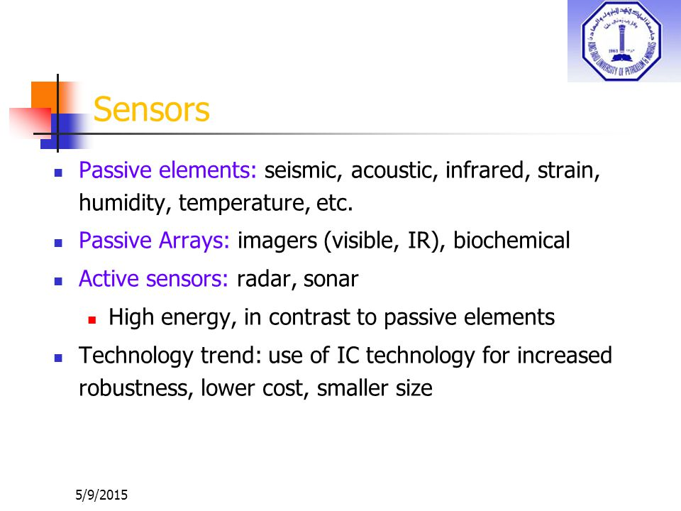 Sensors Passive elements: seismic, acoustic, infrared, strain, humidity, temperature, etc. Passive Arrays: imagers (visible, IR), biochemical.