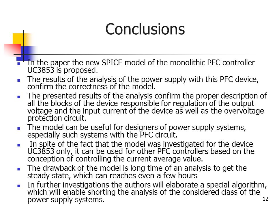 Conclusions In the paper the new SPICE model of the monolithic PFC controller UC3853 is proposed.