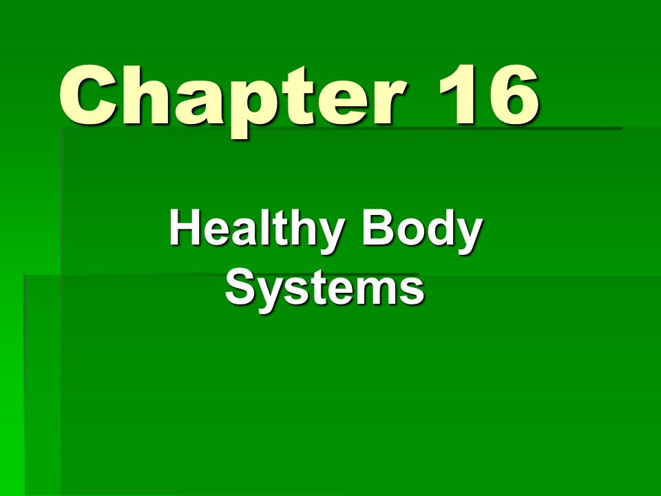 Chapter 16 Healthy Body Systems