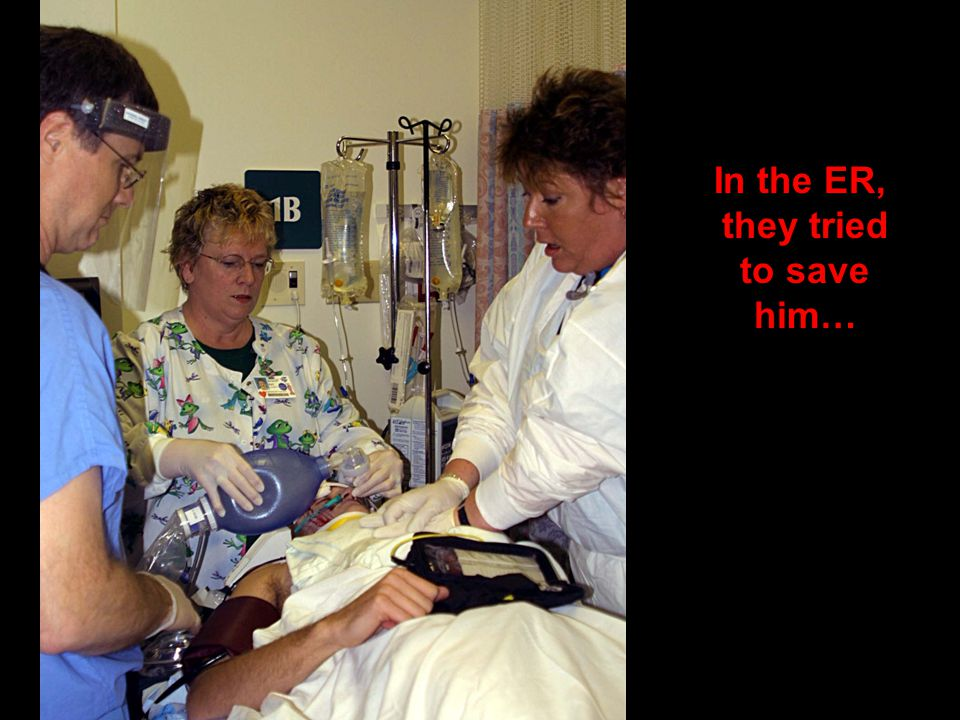 In the ER, they tried to save him…