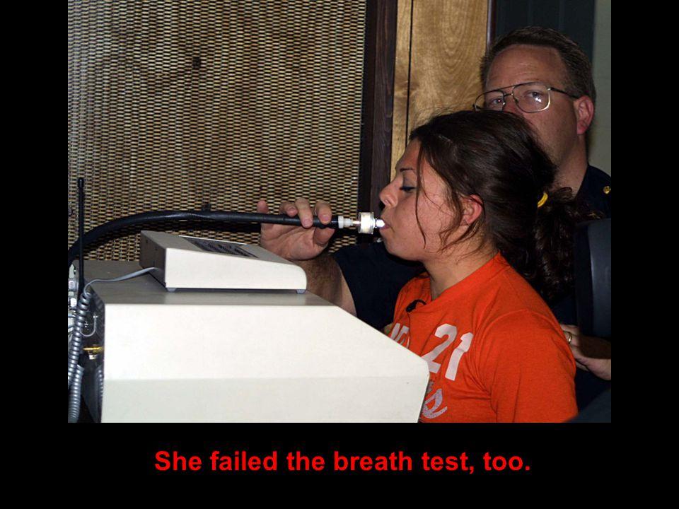 She failed the breath test, too.