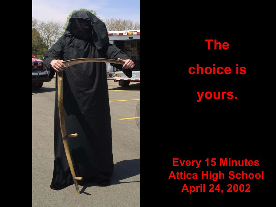 The choice is yours. Every 15 Minutes Attica High School