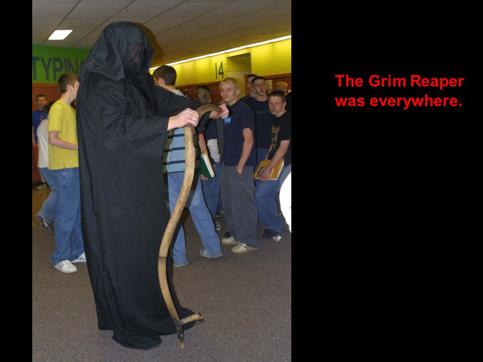 The Grim Reaper was everywhere.