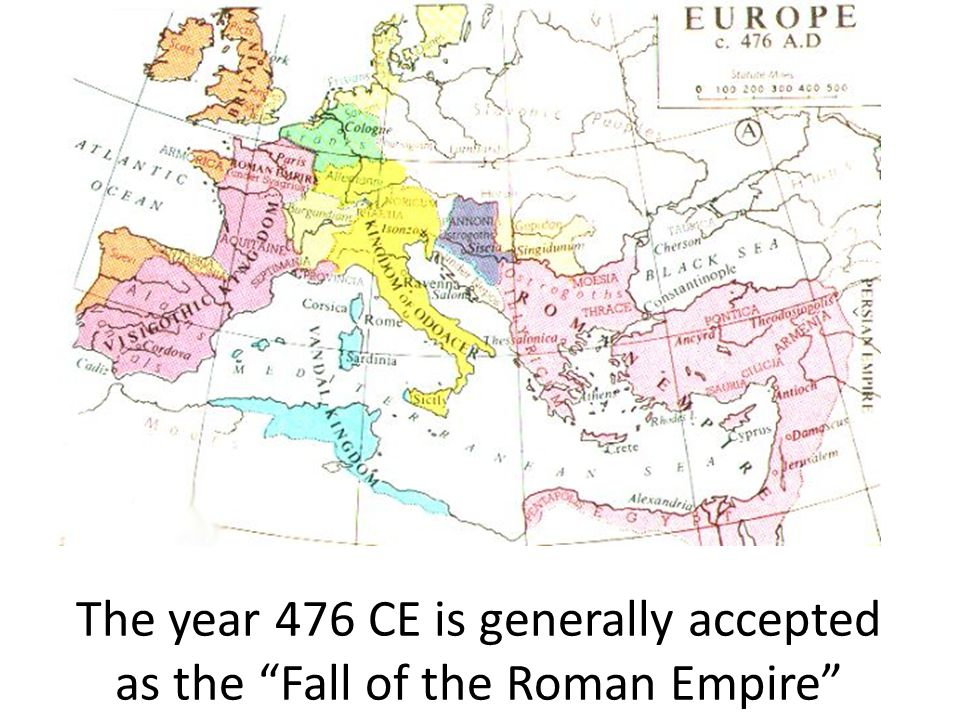 The year 476 CE is generally accepted as the Fall of the Roman Empire