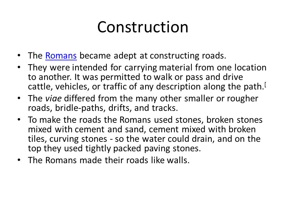 Construction The Romans became adept at constructing roads.