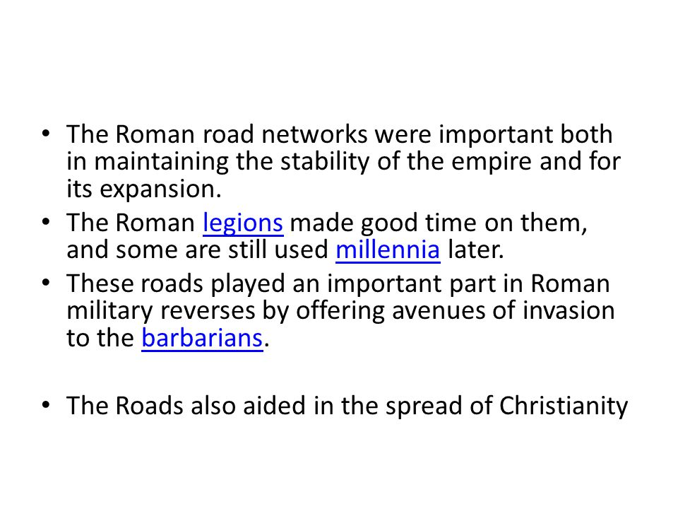 The Roman road networks were important both in maintaining the stability of the empire and for its expansion.