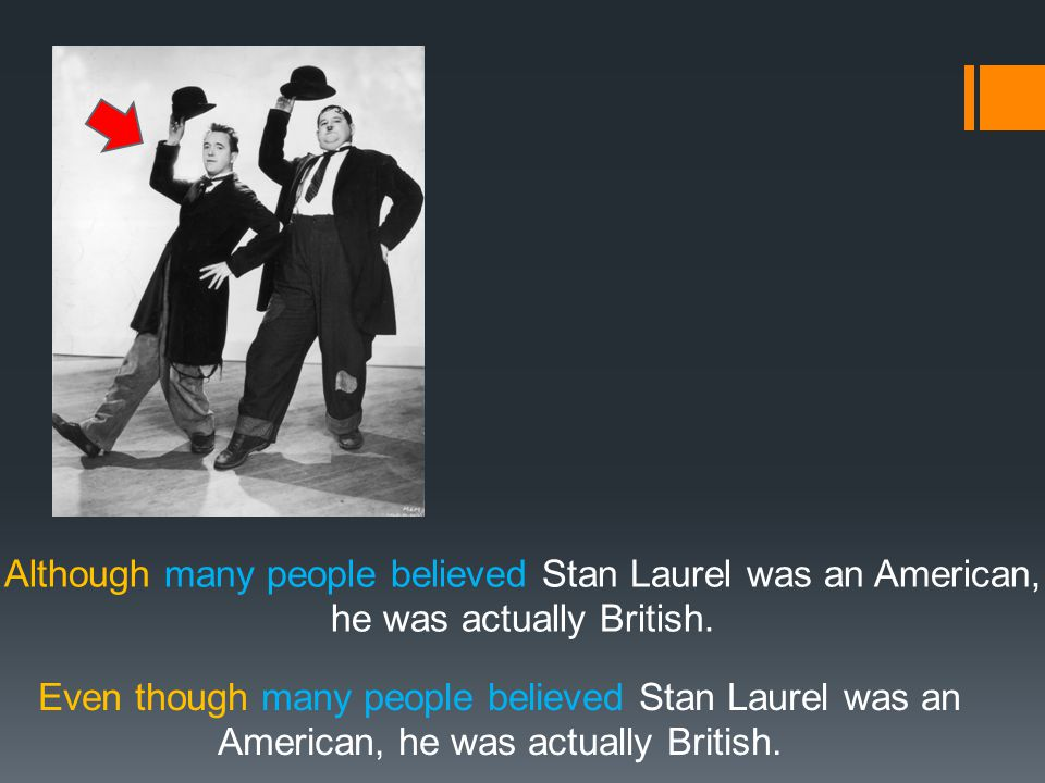 Although many people believed Stan Laurel was an American,